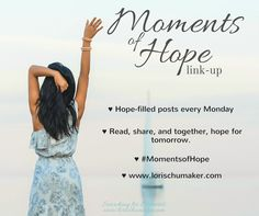 #MomentsofHope Link-up; www.lorischumaker.com; Read, share, and together hope for tomorrow.