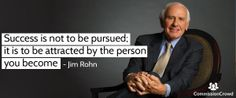 """""""Success is not to be pursued; it is to be attracted by the person you become"""" - Jim Rohn Sales Motivation, Sales Agent, Jim Rohn, Attraction, Connection, Self, Success, Relationship, Relationships"""