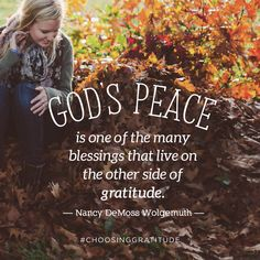 God's peace is one of the many blessings that live on the other side of gratitude. | Nancy DeMoss Wolgemuth #ChoosingGratitude