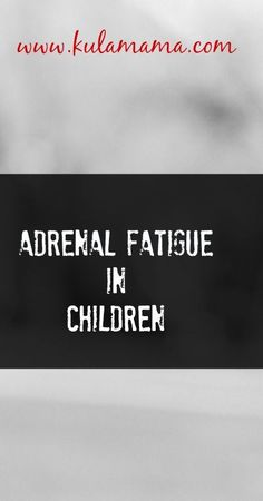 Adrenal Fatigue in Children