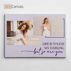 """This """"Life is Tough My Darling But So Are You"""" photo canvas is a thoughtful and creative gift for the boss lady in your life. For your partner, girlfriend, or a friend, this photo canvas is the perfect choice. The canvas has a jawdroppingly good design that will add aesthetic appeal to whichever room you choose to place it. #her #woman #birthday #anniversary #gifts #giftideas #canvas #365canvas"""