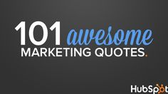 101 Awesome Marketing Quotes | HubSpot slideshare