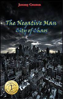 The Negative Man: City of Chaos - a superhero thriller by Jeremy Croston #ebooks #kindlebooks #freebooks #bargainbooks #amazon #goodkindles