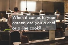 When it comes to your career, are you a chef or a line cook? How To Cook Greens, Career, Things To Come, Cooking, Blog, Posts, Cuisine, Carrera, Kitchen