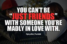 You can't be just friends with someone you're madly in love with. | Unknown Picture Quotes | Quoteswave