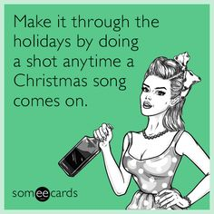 Free, Christmas Season Ecard: Make it through the holidays by doing a shot anytime a Christmas song comes on. : Free, Christmas Season Ecard: Make it through the holidays by doing a shot anytime a Christmas song comes on. Christmas Quotes, Christmas Humor, Christmas Fun, Office Christmas, Christmas Recipes, Retail Humor, Retail Funny, Cool Advent Calendars, Song Memes