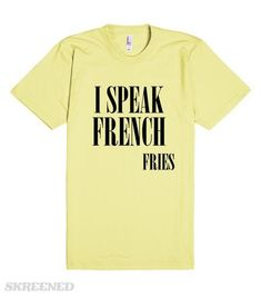 I SPEAK FRENCH FRIES #Skreened #tshirtquotes