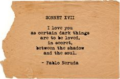 sonnet xvii - i love you as certain dark things are to be loved, in secret between the shadow and the soul - pablo neruda