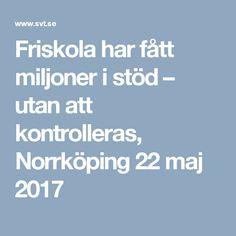 Friskola har fått miljoner i stöd – utan att kontrolleras, Norrköping 22 maj 2017