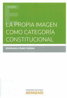 La propia imagen como categoría constitucional / Esperanza Gómez Corona, 2014