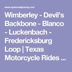 Wimberley - Devil's Backbone - Blanco - Luckenbach - Fredericksburg Loop | Texas Motorcycle Rides and Motorcycle Roads