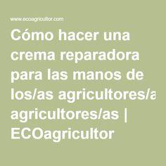 Cómo hacer una crema reparadora para las manos de los/as agricultores/as | ECOagricultor