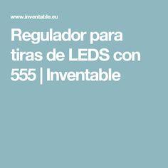 Regulador para tiras de LEDS con 555   Inventable