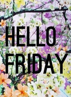Hello Friday…