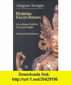 Nuestra salud innata Un enfoque budista de la psicologia (Spanish Edition) (9788472456396) Chogyam Trungpa, Daniel Goleman , ISBN-10: 8472456390  , ISBN-13: 978-8472456396 ,  , tutorials , pdf , ebook , torrent , downloads , rapidshare , filesonic , hotfile , megaupload , fileserve