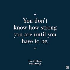 """You don't know how strong you are until you have to be."" — Lea Michele #WiseWords"