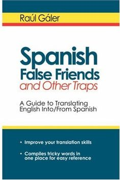 Spanish False Friends and Other Traps: A Guide to Translating English Into/From Spanish by Raul Galer