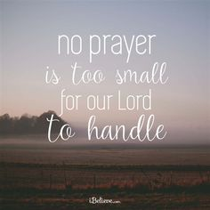 No Prayer is Too Small for Our Lord! - Inspirations