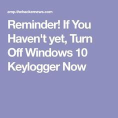 If You Haven't yet, Turn Off Windows 10 Keylogger Now Reminder! If You Haven't yet, Turn Off Windows 10 Keylogger Now Technology Hacks, Computer Technology, Computer Programming, Computer Science, Medical Technology, Energy Technology, Computer Forensics, Security Technology, Teaching Technology