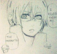 I was inspired by my sister who 'killed' mosquitoes and she show it to me with a face of a killer -_-''. and I made this fanart ♥