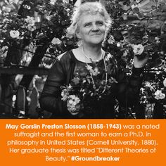 """May Gorslin Preston Slosson was a noted suffragist and the first woman to earn a Ph. in philosophy in United States (Cornell University, Her graduate thesis was titled """"Different Theories of Beauty. Special People, Good People, Historical Women, Who Runs The World, Great Women, Women In History, History Facts, Strong Women, Girl Power"""