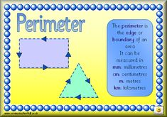 Here's a set of posters defining area, perimeter and volume. Also includes posters on how to measure/calculate these attributes. These posters come from the UK, so measurements are in metric. Also, beware of spelling differences!