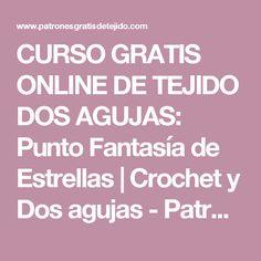 CURSO GRATIS ONLINE DE TEJIDO DOS AGUJAS:  Punto Fantasía de Estrellas  | Crochet y Dos agujas - Patrones de tejido