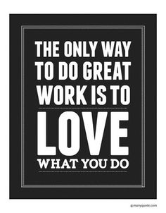Love My Job Funny Quotes : Quotes: Love your Job on Pinterest Work Quotes, Steve Jobs and Hard ...