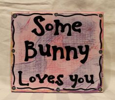 Wood Block Sign Some Bunny Loves You by Coastie Girl Designs, on Etsy and Facebook. So Cute for Easter!!