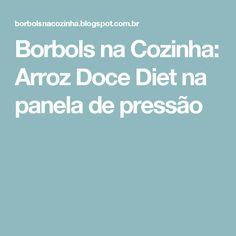 Borbols na Cozinha: Arroz Doce Diet na panela de pressão
