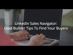 How to Use LinkedIn Sales Navigator To Find Your Buyers