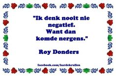 De allermooiste uitspraken van Roy Donders op een rijtje | Celebs | Upcoming Lyric Quotes, Lyrics, Funny Quotes, Cool Writing, Beautiful Words, Wisdom, Sayings, Inspiration, Famous People