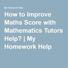 mathematics homework and mathematics assignment help  how to improve maths score mathematics tutors help my homework help