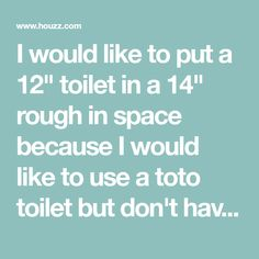 I Would Like To Put A 12 Toilet In A 14 Rough In Space Because I Would Like To Use A Toto Toilet But Don T Have The Toto Toilet Toilet This