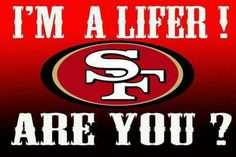 Nation: Niners for Life! Niners Girl, Sf Niners, Forty Niners, Nfl 49ers, 49ers Fans, San Francisco Football, 49ers Players, Pro Football Teams, Funny Quotes