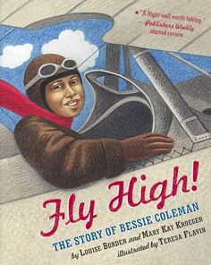 Fly High!: The Story of Bessie Coleman by Louise Borden and Mary Kay Kroeger, illustrated by Teresa Flavin. | 26 Children's Books That Celebrate Black Heroes