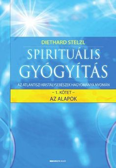 Diethard Stelzl: Spirituális gyógyítás I. Make It Simple, Fitness, Public, Healing, Author, Names, Personal Care, Books, How To Make