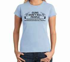 Guns Don't Kill People, Grandmas With Pretty Granddaughters Kill People Funny Shirt