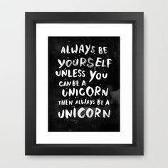 Always be yourself. Unless you can be a unicorn, then always be a unicorn. Framed Art Print