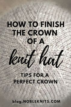 How to Finish the Crown of a Knit Hat: Tips for a Perfect Crown! - knitting hat , How to Finish the Crown of a Knit Hat: Tips for a Perfect Crown! How to Finish the Crown of a Knit Hat: Tips for a Perfect Crown! Knitting Help, Knitting Blogs, Knitting For Beginners, Loom Knitting, Knitting Patterns Free, Hand Knitting, Crochet Patterns, Knitting Tutorials, Magic Loop Knitting