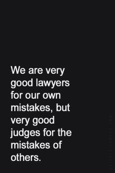 LIFE QUOTE : We are very good lawyers for our own mistakes, but very good judges for the mistakes of Words Quotes, Me Quotes, Motivational Quotes, Funny Quotes, Inspirational Quotes, Truth Quotes Life, Guilty Quotes, Judge Quotes, Positive Quotes