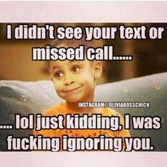 Just kidding I wad fucking ignoring yo ass