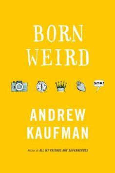 Born Weird, by Andrew Kaufman (Random House Canada)