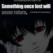 Something once lost will never return.~~~ Ceil Phantomhive, Black Butler.
