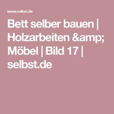Bett selber bauen | Holzarbeiten & Möbel | Bild 17 | selbst.de