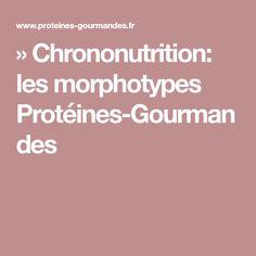 » Chrononutrition: les morphotypes Protéines-Gourmandes