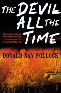 The Devil All the Time: Amazon.co.uk: Donald Ray Pollock: 9780099563389: Books