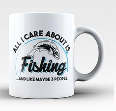 All I care about is Fishing ...And like maybe 3 people. The perfect mug for any fishing fanatic. Available here - https://diversethreads.com/products/all-i-care-about-is-fishing-mug