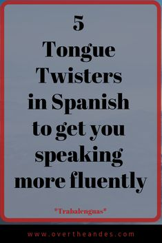 See if you can keep up with these 5 Spanish tongue-twisters. C'mon and get those tongues wagging! #Trabalenguas #SpanishLesson #overtheandesspanish