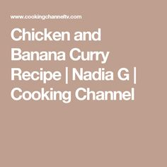 Chicken and Banana Curry Recipe   Nadia G   Cooking Channel